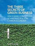 Three Secrets of Green Business: Unlocking Competitive Advantage in a Low Carbon Economy
