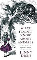 What I Don't Know about Animals. Jenny Diski