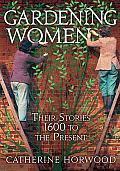 Gardening Women-Virago: Their Stories from 1600 to the Present