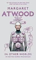 In Other Worlds: Science Fiction and the Human Imagination. by Margaret Atwood
