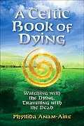 Celtic Book of Dying Traveling with the Soul of the Dead