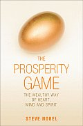 The Prosperity Game: The Wealthy Way of Heart, Mind, and Spirit