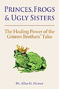 Princes, Frogs and Ugly Sisters: The Healing Power of the Grimm Brothers' Tales
