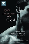 Gay Conversations with God: Straight Talk on Fanatics, Fags, and the God Who Loves Us All