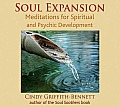 Soul Expansion: Meditations for Spiritual and Psychic Development