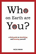 Who on Earth Are You?: A Field Guide to Identifying and Knowing Yourself