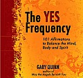 The Yes Frequency: 101 Affirmations to Balance the Mind, Body and Spirit