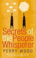 Secrets of the People Whisperer: Using the Art of Communication To Enhance Your Own Life, and the Lives of Others