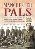 Manchester Pals: 16th, 17th, 18th, 19th, 20th, 21st, 22nd & 23rd Battalions of the Manchester Regiment: A History of the Two Manchester