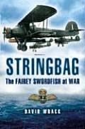 Stringbag The Fairey Swordfish At War