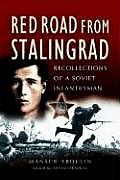 Red Road from Stalingrad Recollections of a Soviet Infantryman