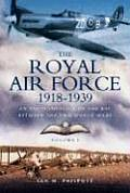 Royal Air Force 1918 to 1939: An Encyclopaedia of the RAF Between the Two World Wars - Volume I - 1918 to 1929.