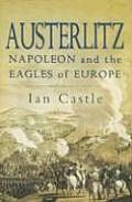 Austerlitz: Napoleon and the Eagles of Europe