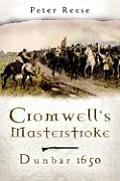Cromwell's Masterstroke: The Battle of Dunbar 1650