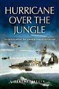 Hurricane Over the Jungle 120 Days Fighting the Japanese Onslaught in 1942