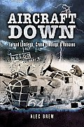 Aircraft Down: Forced Landings, Crash Landings and Rescues