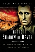 In the Shadow of Death: The Story of a Medic on the Burma Railway 1942-1945