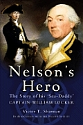 Nelson's Hero: The Story of His 'Sea-Daddy', Captain William Locker