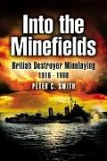 Into the Minefields: British Destroyer Minelaying 1916-1960