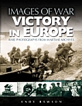 Victory in Europe: Rare Photographs from Wartime Archives