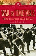 War By Timetable How The First War Began