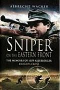 Sniper on the Eastern Front The Memoirs of Sepp Allerberger Knights Cross