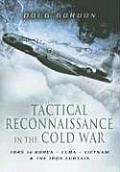 Tactical Reconnaissance in the Cold War 1945 to Korea Cuba Vietnam & the Iron Curtain