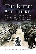 The Rifles Are There: 1st and 2nd Battalions, the Royal Ulster Rifles in the Second World War