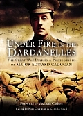 Under Fire in the Dardanelles: The Great War Diaries and Photographs of Major Edward Cadogan