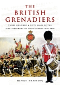 The British Grenadiers: 350 Years of the First Regiment of Foot Guards 1656-2006