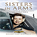 Sisters in Arms: British & American Women Pilots During World War II