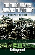 The Third Army's Advance to Victory: Western Front 1918
