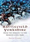 Battlefield Yorkshire: From the Romans to the English Civil War
