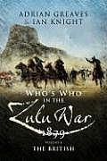 Who's Who in the Zulu War 1879: Vol 1 - The British