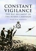 Constant Vigilance The RAF Regiment in the Burma Campaign