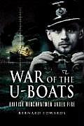 War of the U Boats British Merchantmen Under Fire