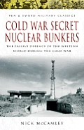 Cold War Secret Nuclear Bunkers: The Passive Defence of the Western World During the Cold War