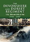 Devonshire and Dorset Regiment: 11th, 39th and 54th of Foot 1958-2007