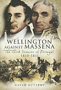 Wellington Against Massena: The Third Invasion of Portugal 1810-1811