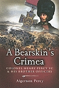 A Bearskin's Crimea: Colonel Henry Percy VC and His Brother Officers