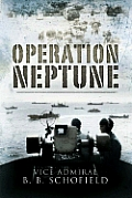 Operation Neptune The Inside Story of Naval Operations for the Normandy Landings 1944