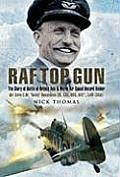 RAF Top Gun The Story of Battle of Britain Ace & World Air Speed Record Holder Air Cdre E M Teddy Donaldson CB CBE Dso Afc