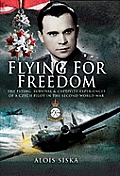 Flying for Freedom The Flying Survival & Captivity Experiences of a Czech Pilot in the Second World War