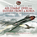 Red Air Force at War: The Air Combat Over the Eastern Front and Korea