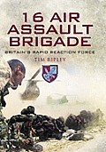 16 Air Assault Brigade The History of Britains Rapid Reaction Force