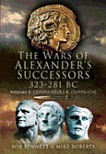 The Wars of Alexander's Successors 323-281 BC: Volume 1: Commanders and Campaigns