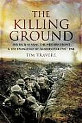The Killing Ground: The British Army, the Western Front and the Emergence of Modern Warfare, 1900-1918
