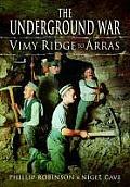 The Underground War, Volume 1: Vimy Ridge to Arras
