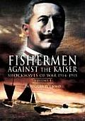 Fishermen Against the Kaiser: Volume 1 Shockwaves of War 1914 -1915