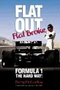 Flat Out Flat Broke Formula 1 the Hard Way